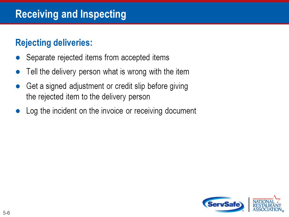 Rejecting deliveries: Separate rejected items from accepted items Tell the delivery person what is wrong with the item Get a signed adjustment or cred