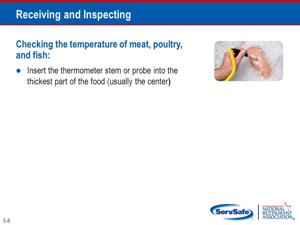 5-8 Receiving and Inspecting Checking the temperature of meat, poultry, and fish: Insert the thermometer stem or probe into the thickest part of the f