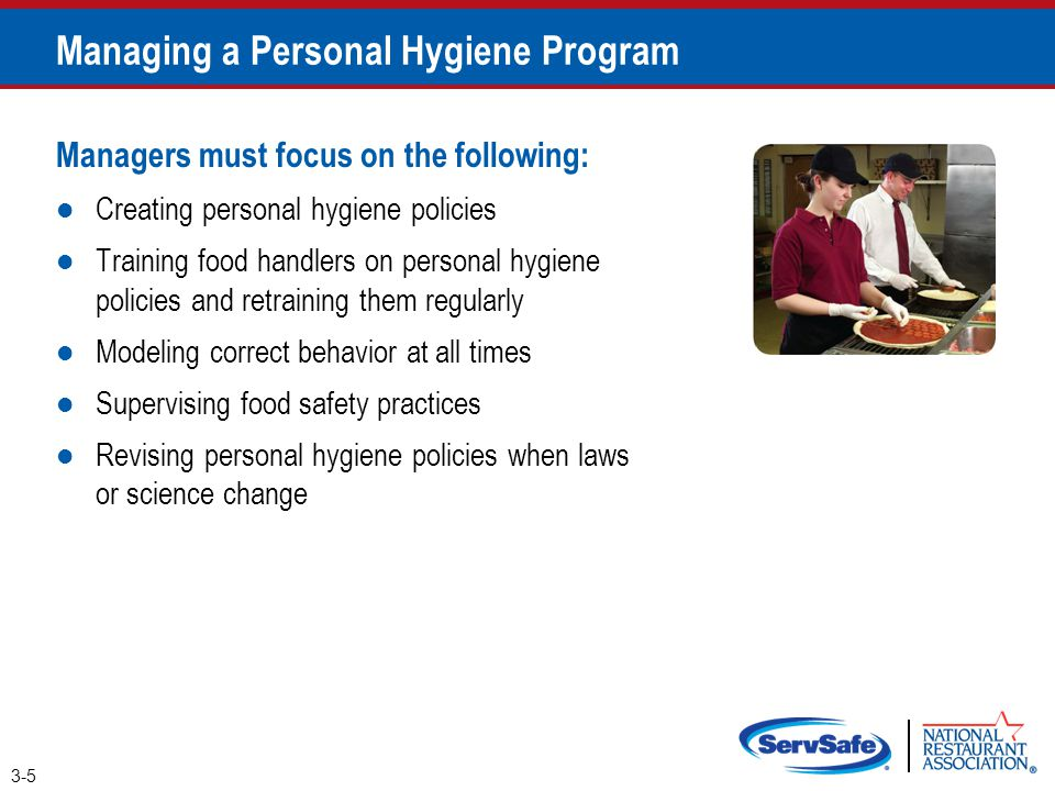 Managing a Personal Hygiene Program Managers must focus on the following: Creating personal hygiene policies Training food handlers on personal hygien