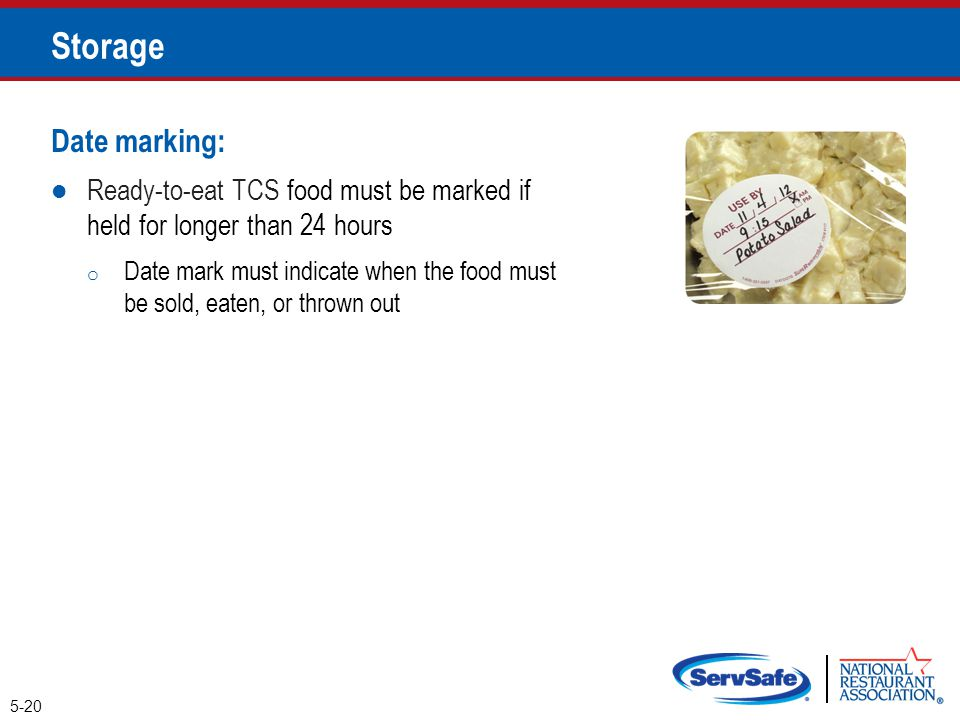 Date marking: Ready-to-eat TCS food must be marked if held for longer than 24 hours o Date mark must indicate when the food must be sold, eaten, or th