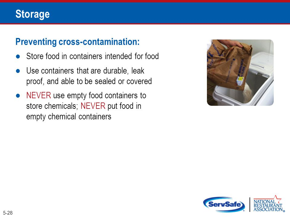 Preventing cross-contamination: Store food in containers intended for food Use containers that are durable, leak proof, and able to be sealed or cover