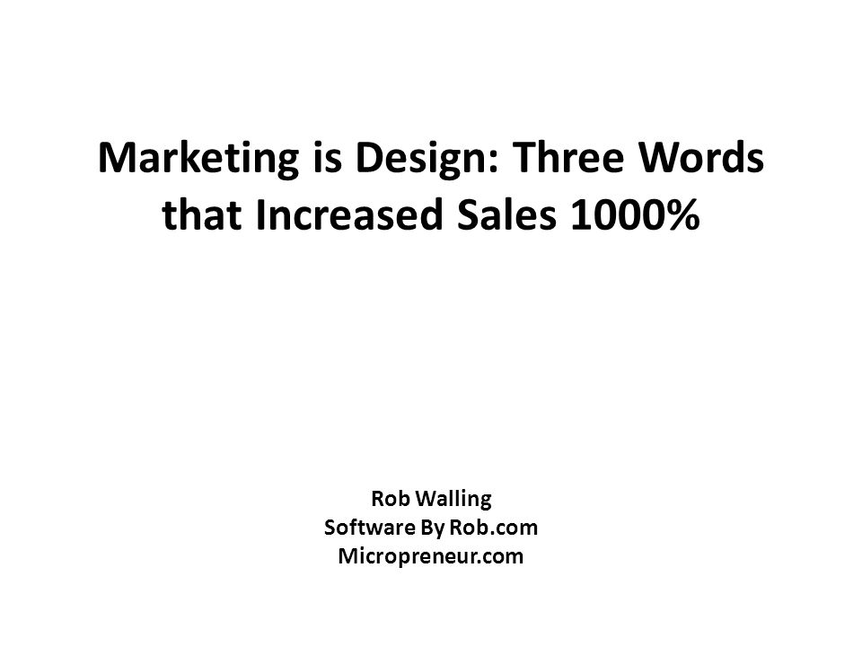 Marketing is Design: Three Words that Increased Sales 1000% Rob Walling Software By Rob.com Micropreneur.com