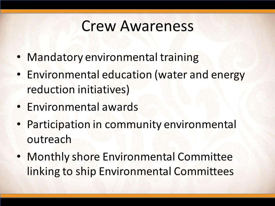 Crew Awareness Mandatory environmental training Environmental education (water and energy reduction initiatives) Environmental awards Participation in