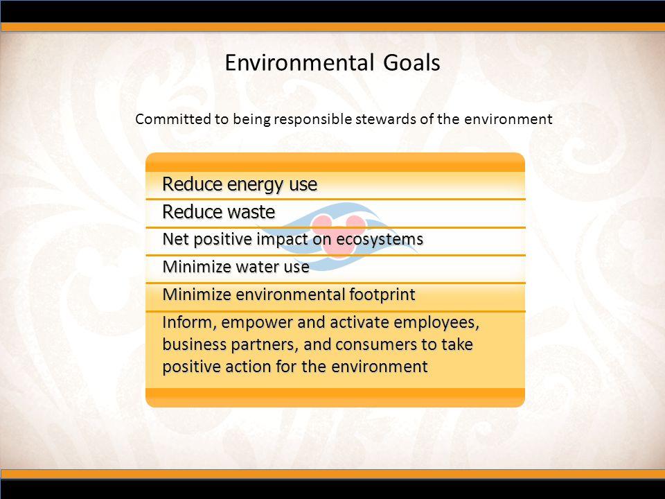 Environmental Goals Reduce energy use Reduce waste Net positive impact on ecosystems Minimize water use Minimize environmental footprint Inform, empow