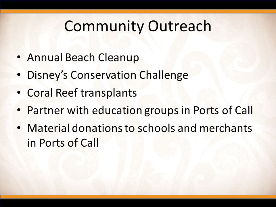 Community Outreach Annual Beach Cleanup Disney's Conservation Challenge Coral Reef transplants Partner with education groups in Ports of Call Material