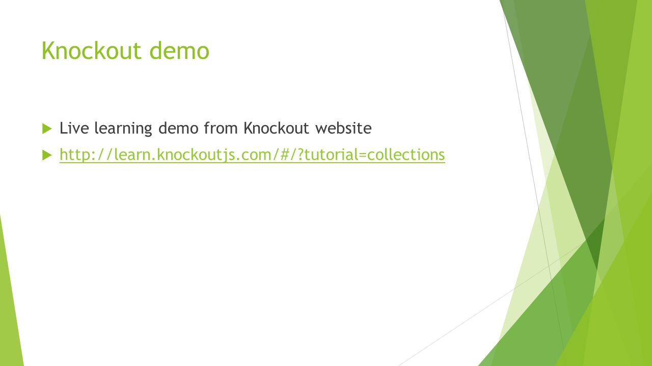 Knockout demo  Live learning demo from Knockout website  http://learn.knockoutjs.com/#/?tutorial=collections http://learn.knockoutjs.com/#/?tutorial