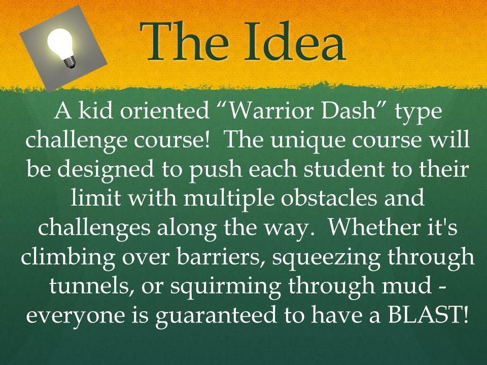 The Idea A kid oriented Warrior Dash type challenge course.