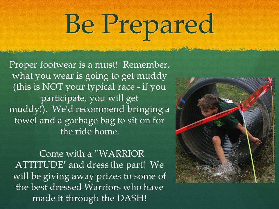 Be Prepared Proper footwear is a must.