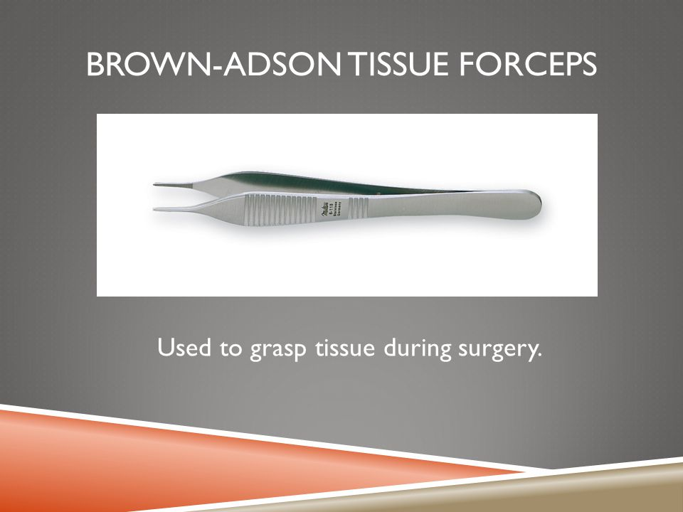 BROWN-ADSON TISSUE FORCEPS Used to grasp tissue during surgery.