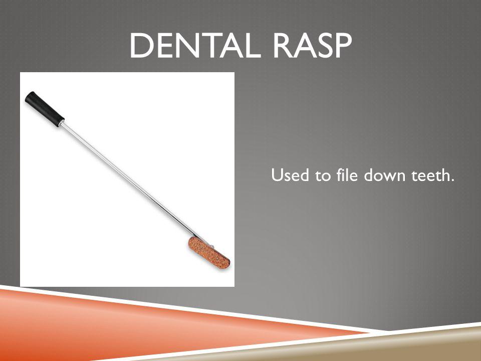 DENTAL RASP Used to file down teeth.