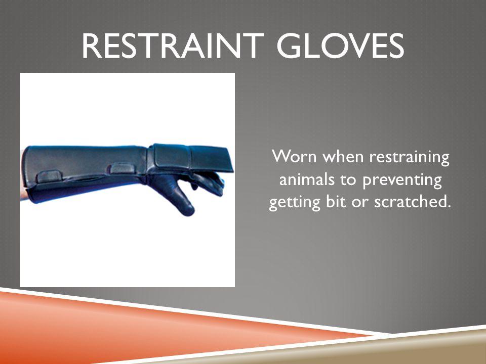 RESTRAINT GLOVES Worn when restraining animals to preventing getting bit or scratched.