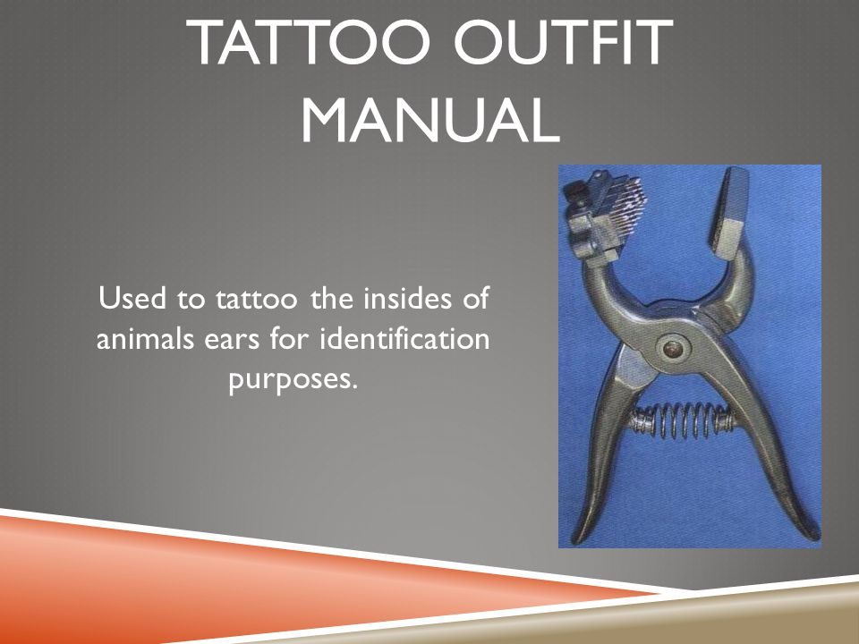 TATTOO OUTFIT MANUAL Used to tattoo the insides of animals ears for identification purposes.