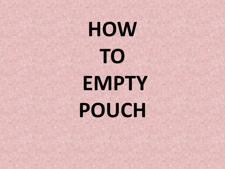 HOW TO EMPTY POUCH