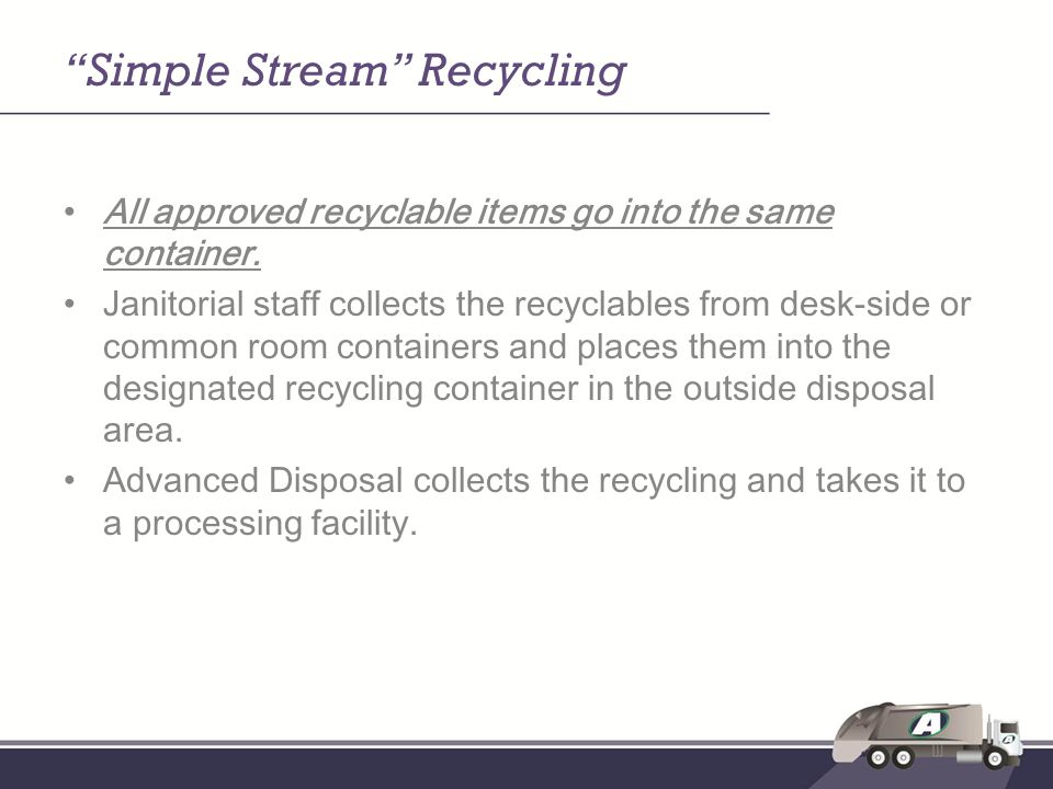 Simple Stream Recycling All approved recyclable items go into the same container.