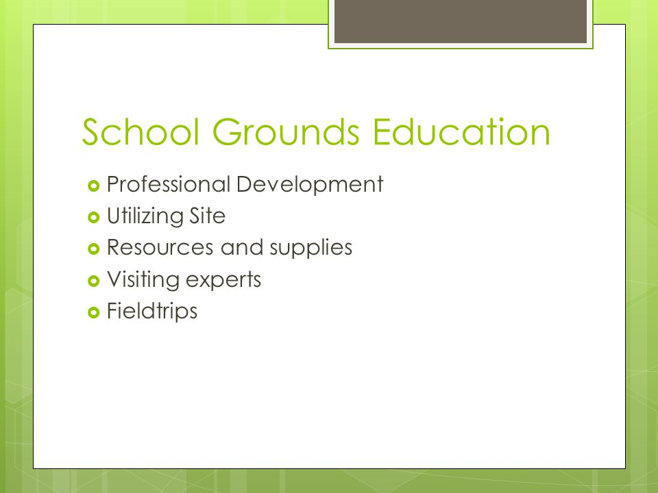 School Grounds Education  Professional Development  Utilizing Site  Resources and supplies  Visiting experts  Fieldtrips