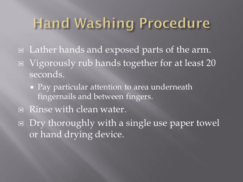  Lather hands and exposed parts of the arm.  Vigorously rub hands together for at least 20 seconds.  Pay particular attention to area underneath fi