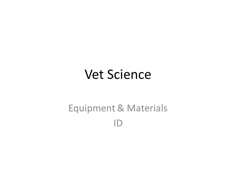 Vet Science Equipment & Materials ID