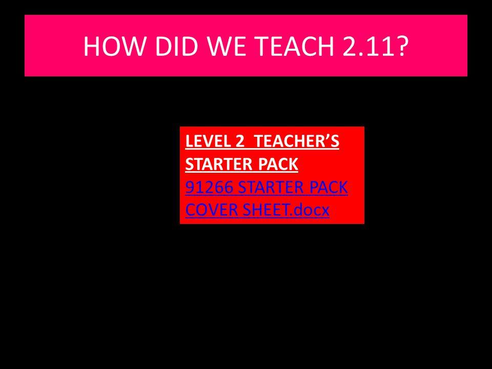LEVEL 2 TEACHER'S STARTER PACK 91266 STARTER PACK COVER SHEET.docx HOW DID WE TEACH 2.11