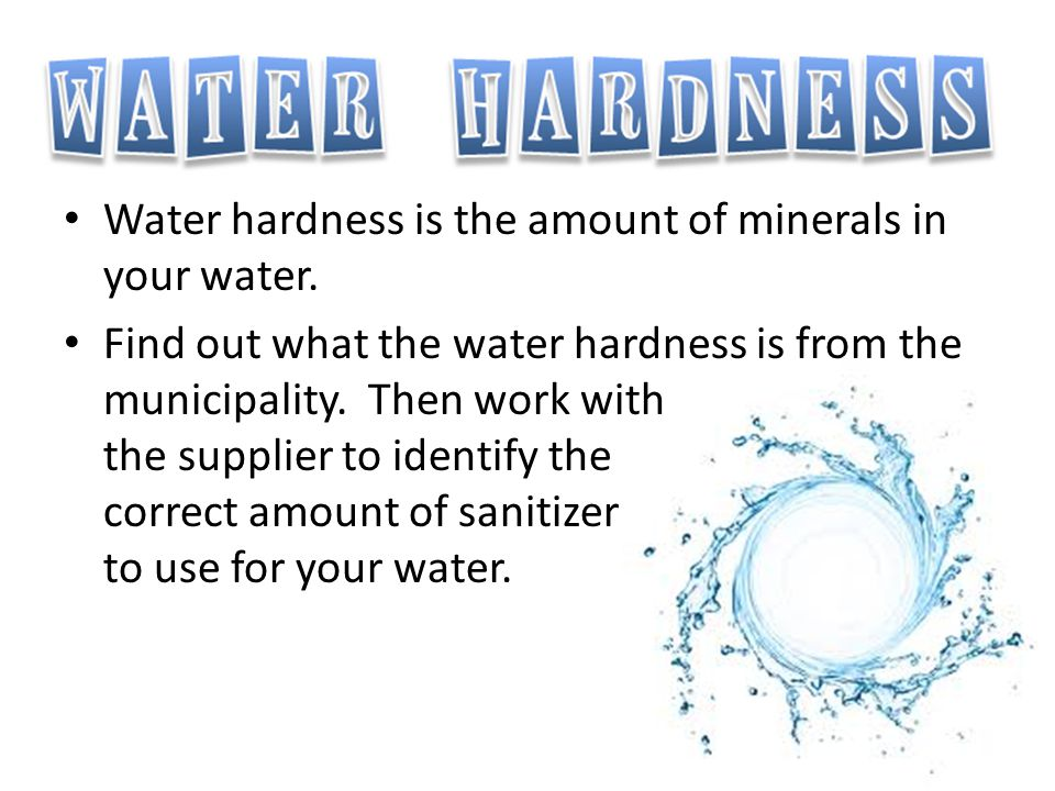 Water hardness is the amount of minerals in your water. Find out what the water hardness is from the municipality. Then work with the supplier to iden