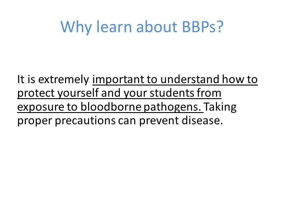Universal Precautions: Universal precautions are measures taken to prevent the transmission of BBPs and other disease conditions.