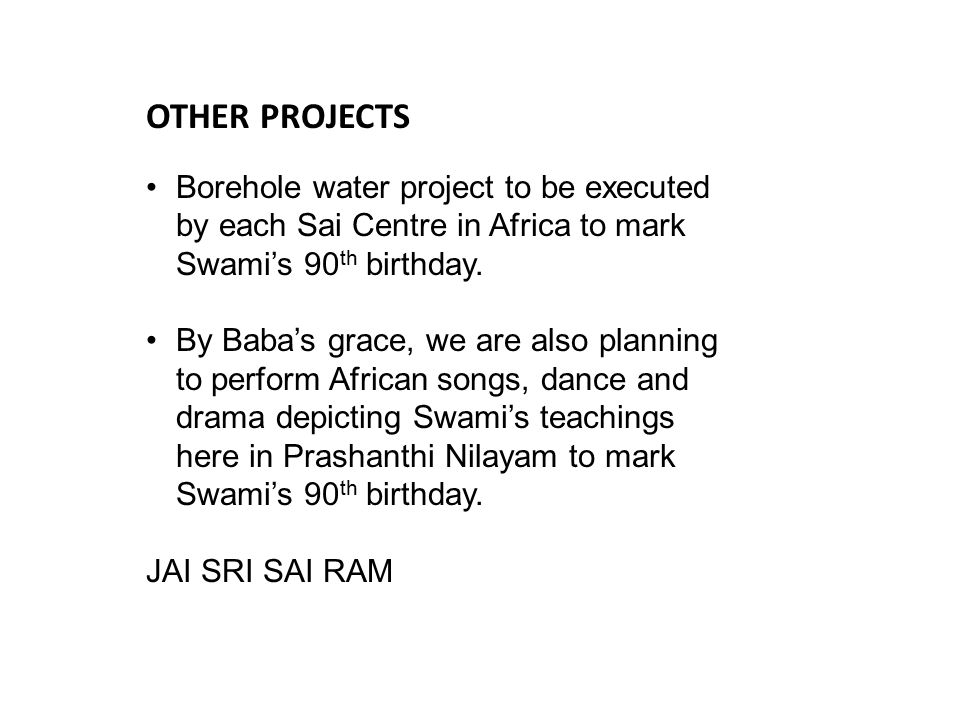 OTHER PROJECTS Borehole water project to be executed by each Sai Centre in Africa to mark Swami's 90 th birthday.