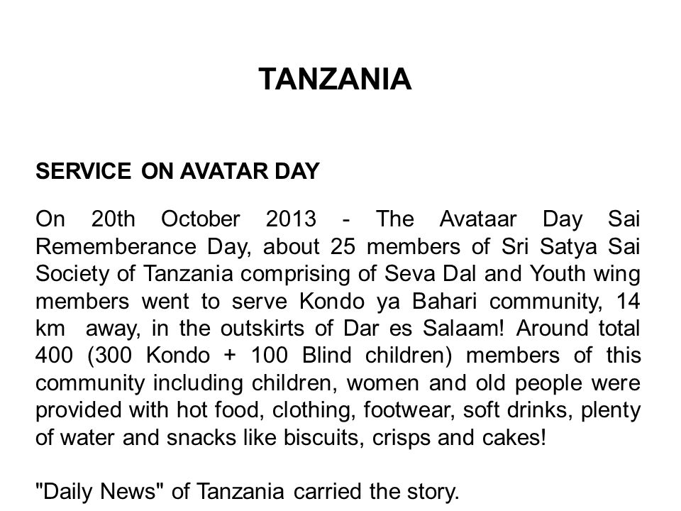 SERVICE ON AVATAR DAY On 20th October 2013 - The Avataar Day Sai Rememberance Day, about 25 members of Sri Satya Sai Society of Tanzania comprising of Seva Dal and Youth wing members went to serve Kondo ya Bahari community, 14 km away, in the outskirts of Dar es Salaam.