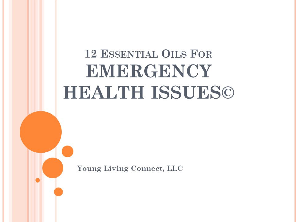 12 E SSENTIAL O ILS F OR EMERGENCY HEALTH ISSUES© Young Living Connect, LLC