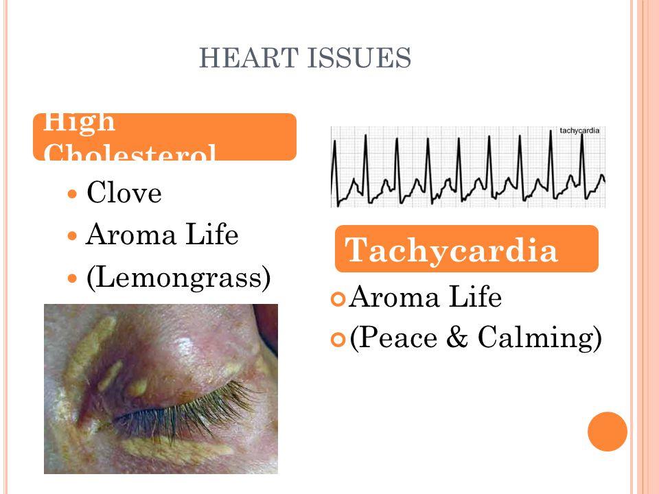 HEART ISSUES Clove Aroma Life (Lemongrass) Aroma Life (Peace & Calming) High Cholesterol Tachycardia