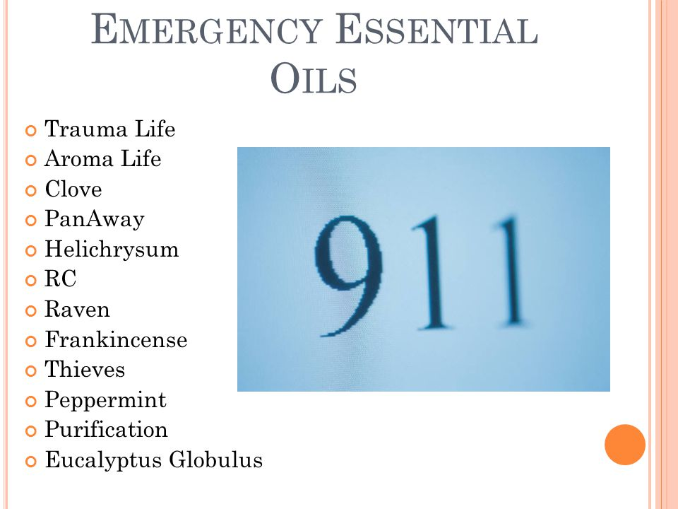 E MERGENCY E SSENTIAL O ILS Trauma Life Aroma Life Clove PanAway Helichrysum RC Raven Frankincense Thieves Peppermint Purification Eucalyptus Globulus