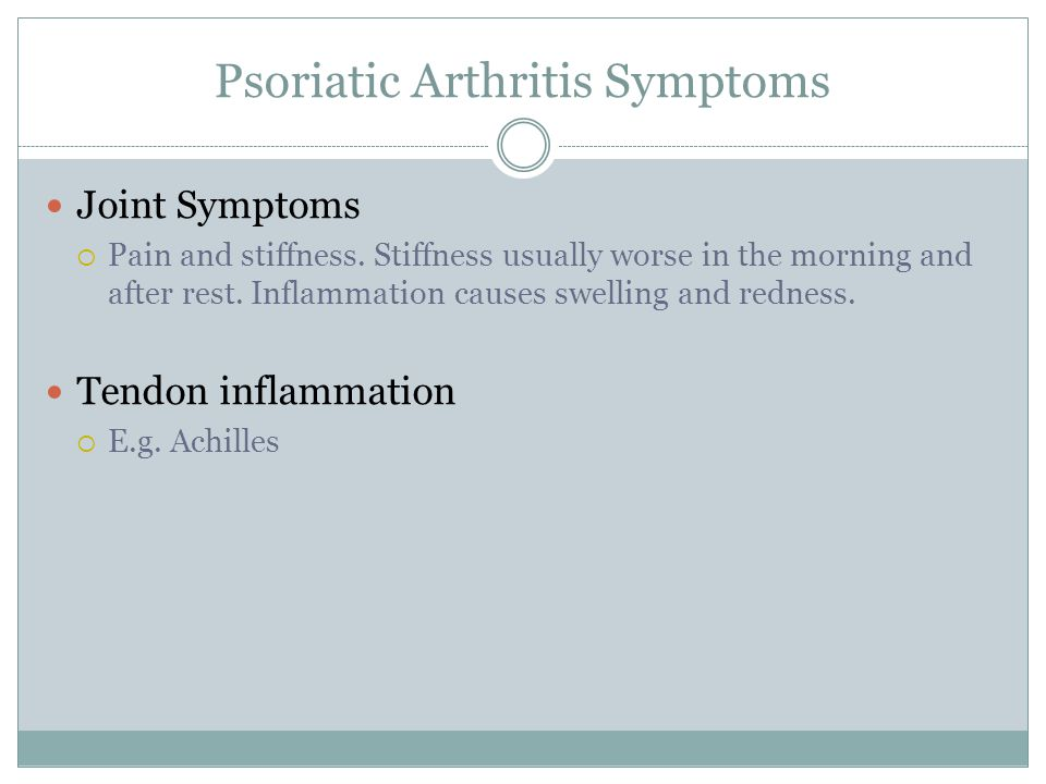 Psoriatic Arthritis Symptoms Joint Symptoms  Pain and stiffness.
