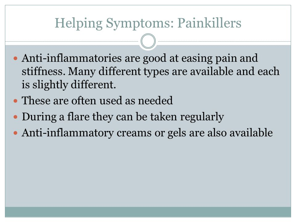Helping Symptoms: Painkillers Anti-inflammatories are good at easing pain and stiffness.