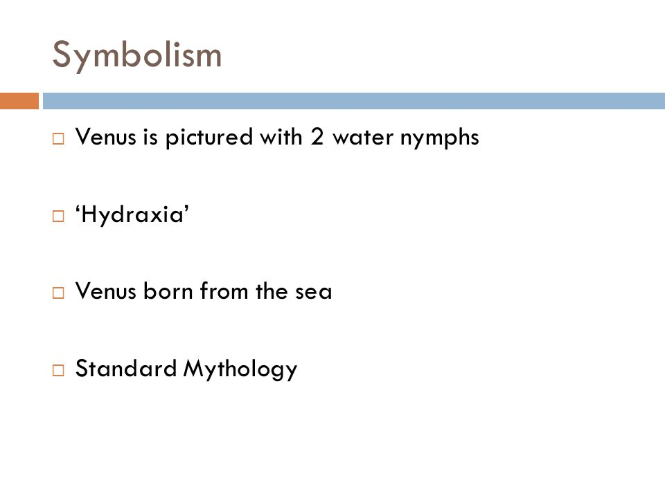 Symbolism  Venus is pictured with 2 water nymphs  'Hydraxia'  Venus born from the sea  Standard Mythology