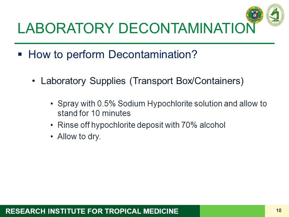 10 RESEARCH INSTITUTE FOR TROPICAL MEDICINE LABORATORY DECONTAMINATION  How to perform Decontamination? Laboratory Supplies (Transport Box/Containers