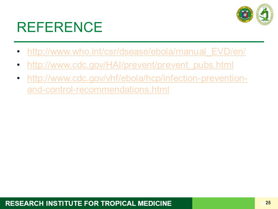 25 RESEARCH INSTITUTE FOR TROPICAL MEDICINE REFERENCE http://www.who.int/csr/dsease/ebola/manual_EVD/en/ http://www.cdc.gov/HAI/prevent/prevent_pubs.h