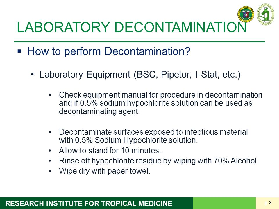8 RESEARCH INSTITUTE FOR TROPICAL MEDICINE LABORATORY DECONTAMINATION  How to perform Decontamination? Laboratory Equipment (BSC, Pipetor, I-Stat, et