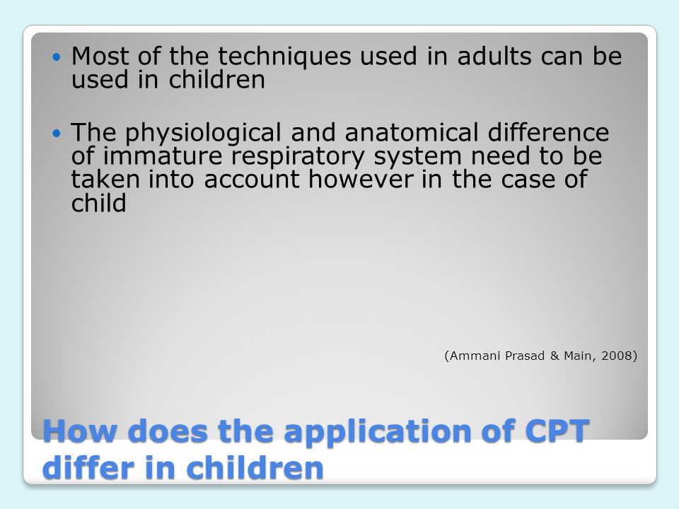 Mobilise secretions Improve ventilation Aim of CPT of to improve respiratory function in the child