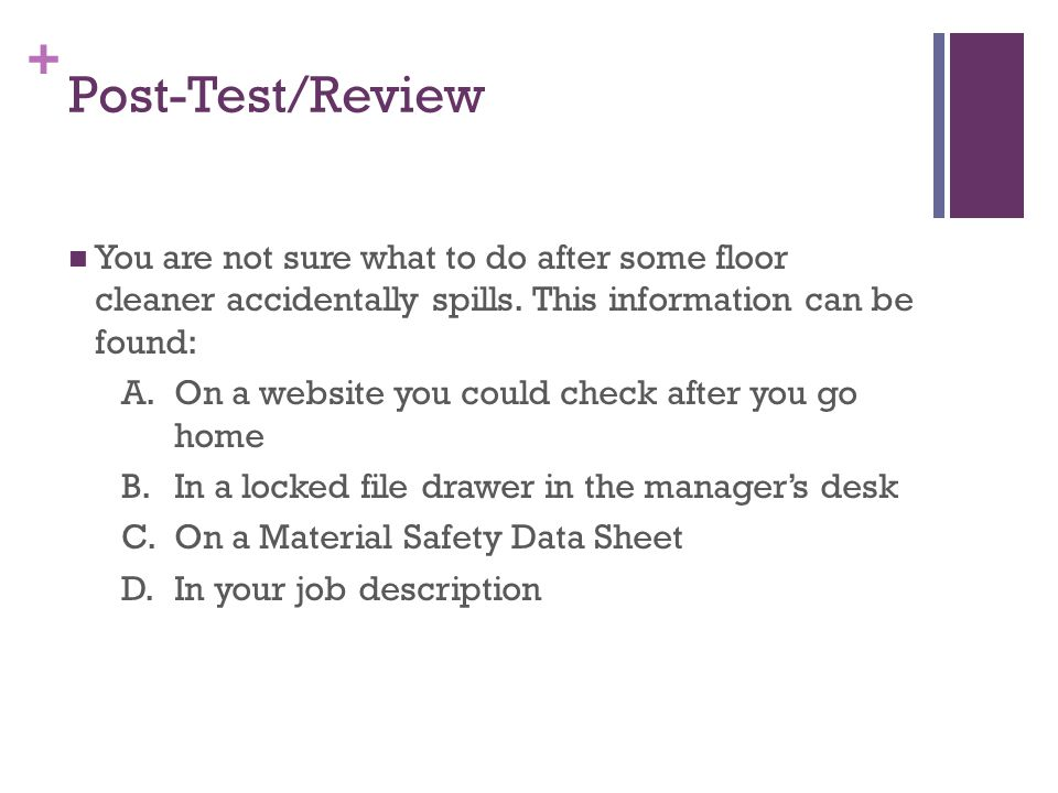 + Post-Test/Review You are not sure what to do after some floor cleaner accidentally spills.