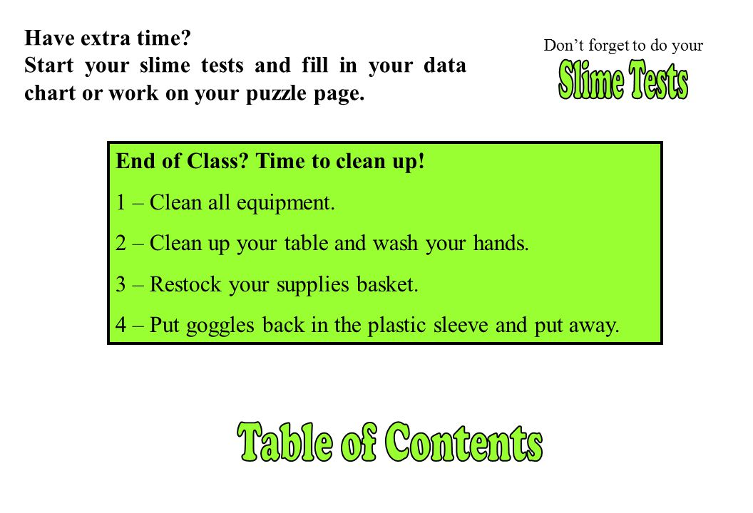End of Class? Time to clean up! 1 – Clean all equipment. 2 – Clean up your table and wash your hands. 3 – Restock your supplies basket. 4 – Put goggle