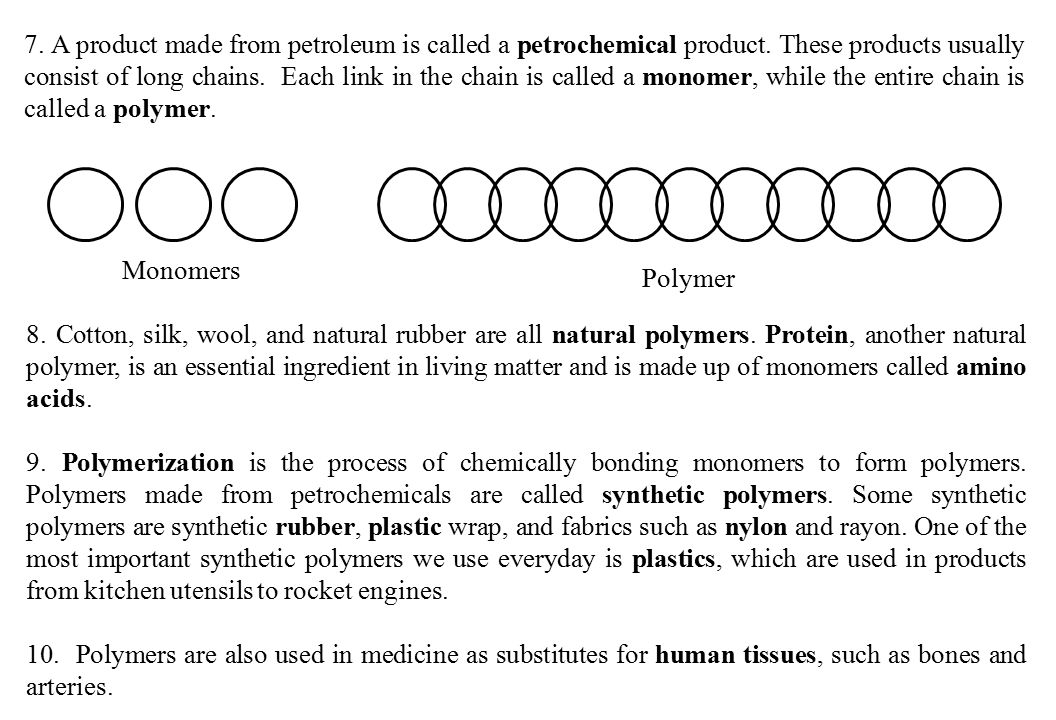 7. A product made from petroleum is called a petrochemical product. These products usually consist of long chains. Each link in the chain is called a