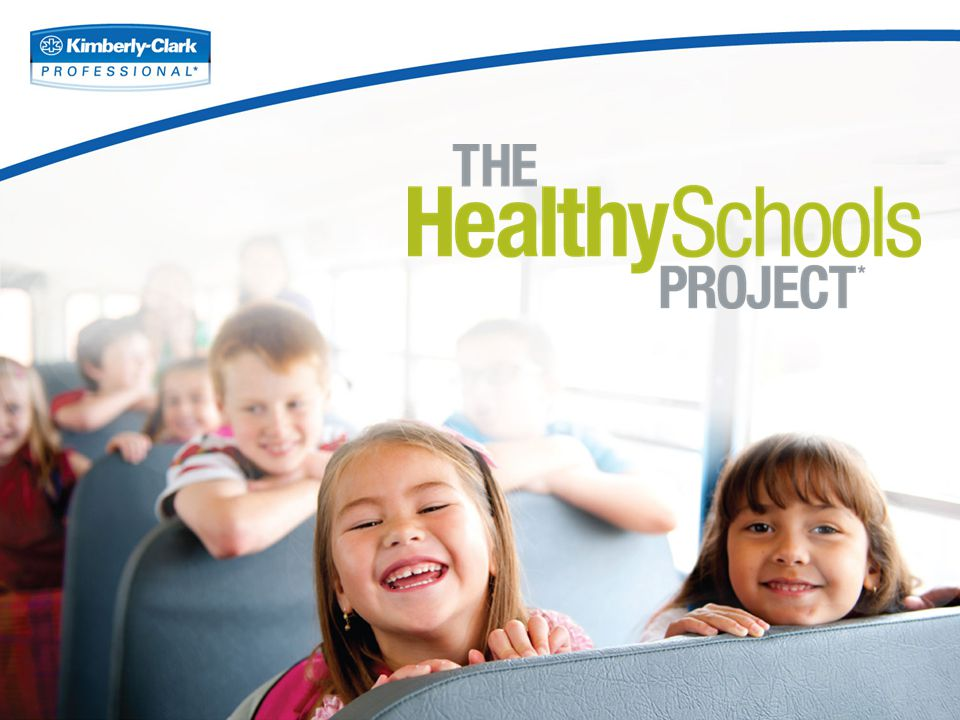 –Germ Hot Spot Identification –In-classroom activities for K-5 –Posters, stickers, and mirror clings –Washroom, classroom and common area solutions –Student care packs –Convenient caddies –Parent flyers –Website : www.thehealthyschoolsproject.comwww.thehealthyschoolsproject.com Program Components