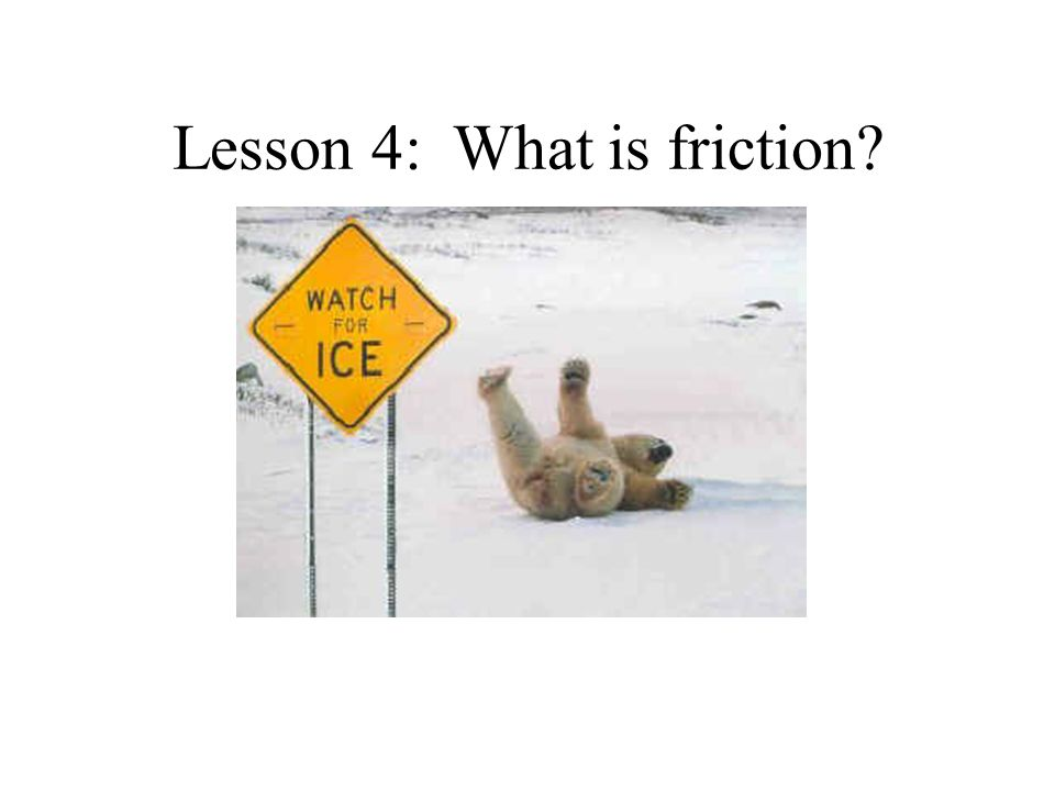 Lesson 4: What is friction?