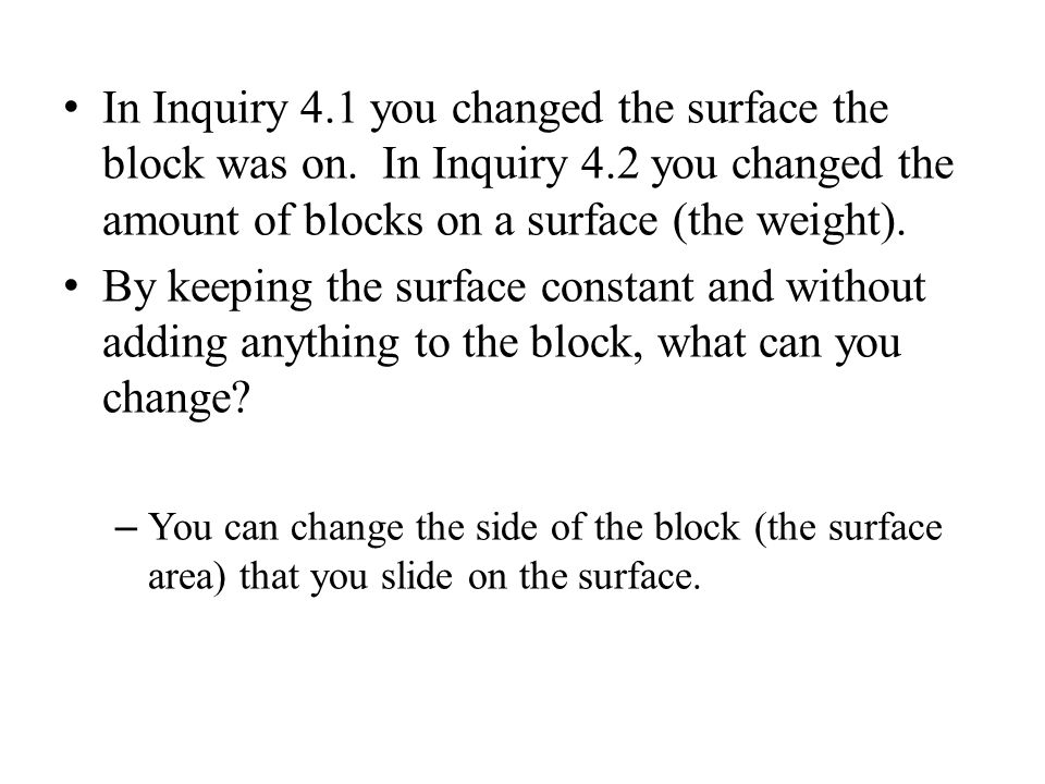 In Inquiry 4.1 you changed the surface the block was on.