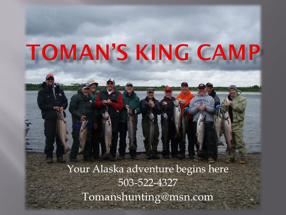  Located outside of Dillingham Alaska Toman's King camp is on the bank of the Nushagak River.