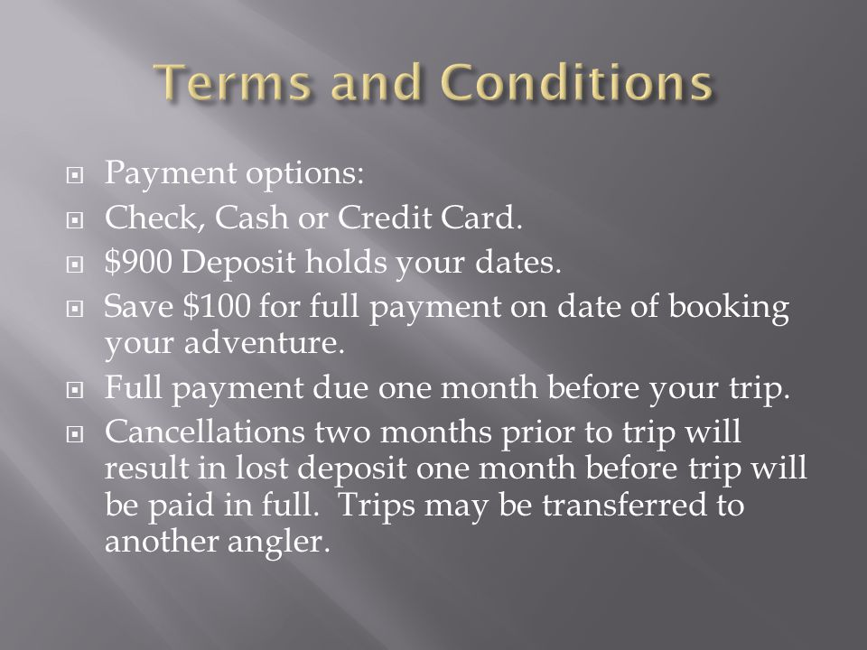  Payment options:  Check, Cash or Credit Card.  $900 Deposit holds your dates.