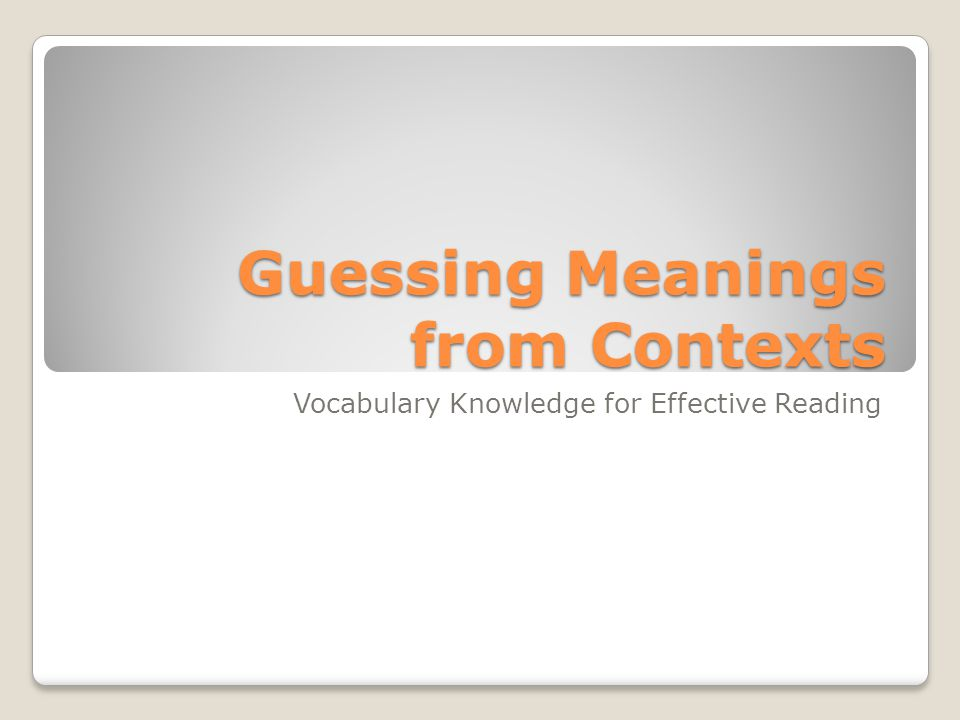 Guessing Meanings from Contexts Vocabulary Knowledge for Effective Reading