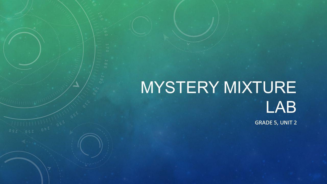 MYSTERY MIXTURE LAB GRADE 5, UNIT 2