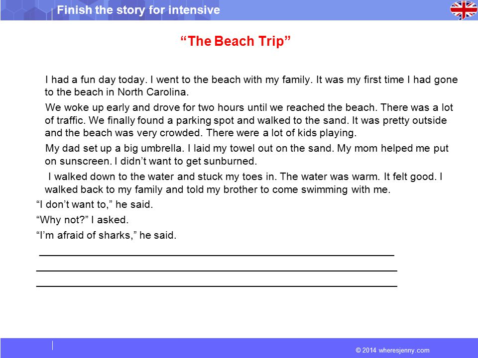 """© 2014 wheresjenny.com Finish the story for intensive """"The Beach Trip"""" I had a fun day today. I went to the beach with my family. It was my first time"""