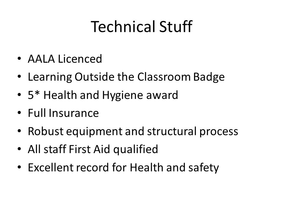 Technical Stuff AALA Licenced Learning Outside the Classroom Badge 5* Health and Hygiene award Full Insurance Robust equipment and structural process All staff First Aid qualified Excellent record for Health and safety
