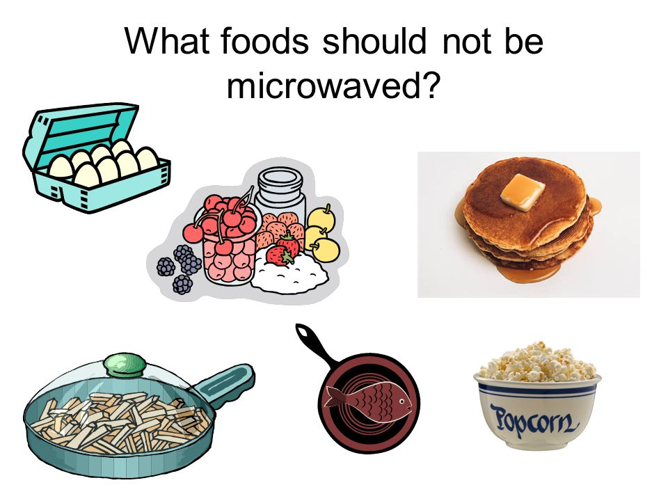 What foods should not be microwaved?