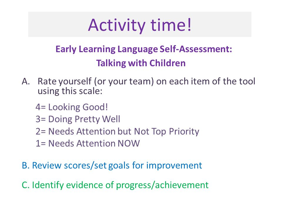 Activity time! Early Learning Language Self-Assessment: Talking with Children A.Rate yourself (or your team) on each item of the tool using this scale